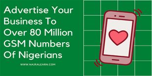 Advertise Your Business To Over 80 Million GSM Numbers Of Nigerians