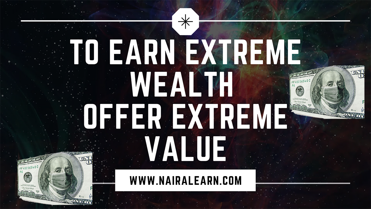 to earn extreme wealth offer extreme value