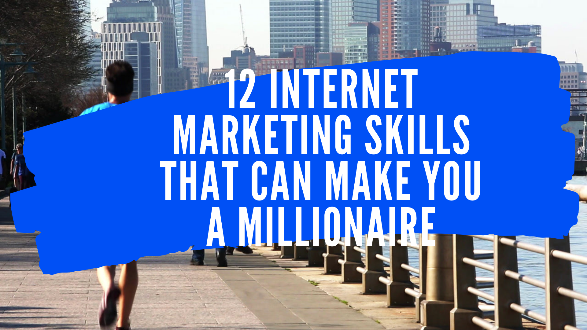 12-Internet-Marketing-Skills-That-Can-Make-You-A-Millionaire