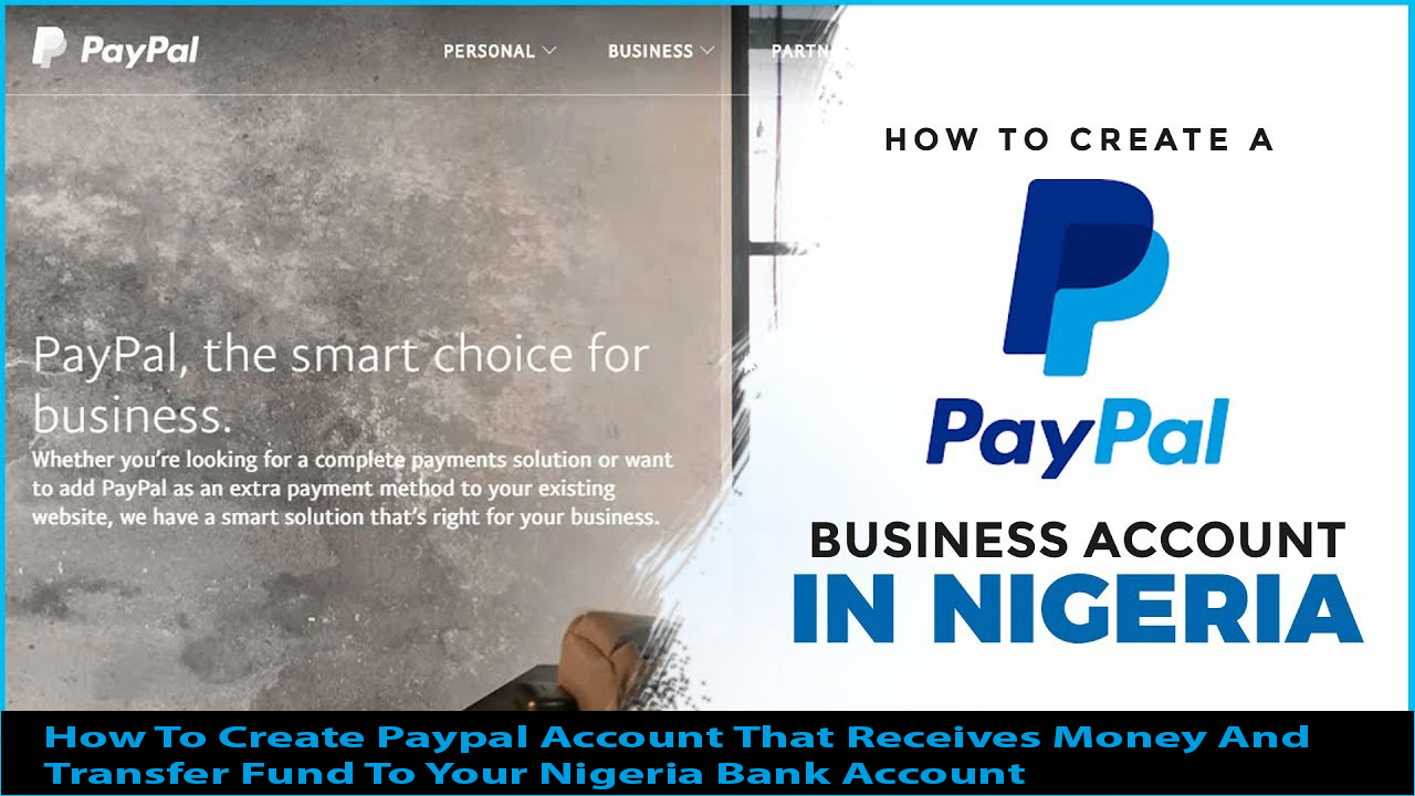 How To Create Paypal Account That Receives Money And Transfer Fund To Your Nigeria Bank Account