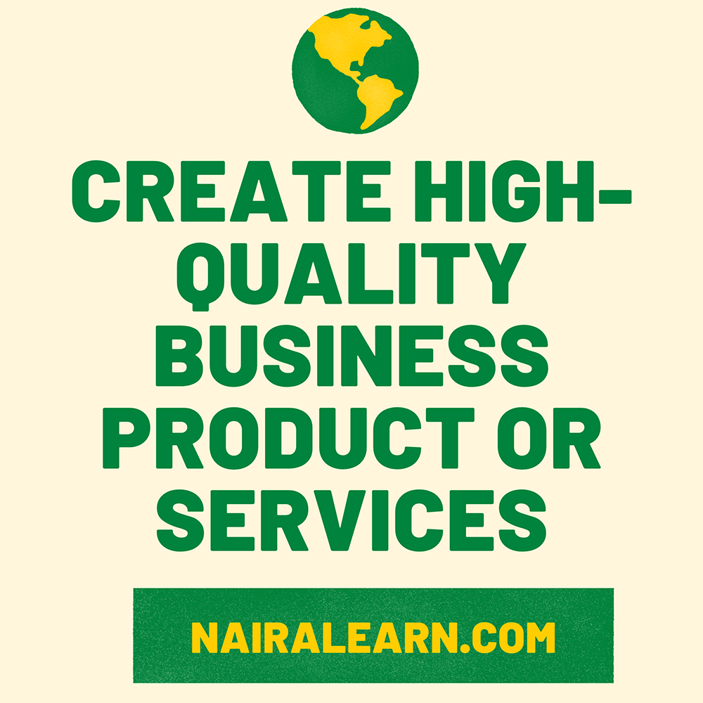 CREATE HIGH-QUALITY BUSINESS PRODUCT OR SERVICES