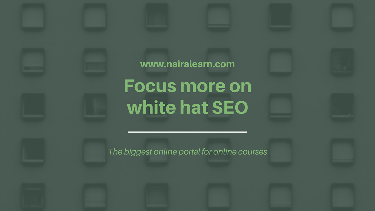 Focus more on white hat SEO