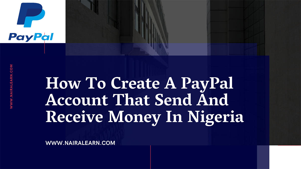 How To Create A PayPal Account That Send And Receive Money In Nigeria