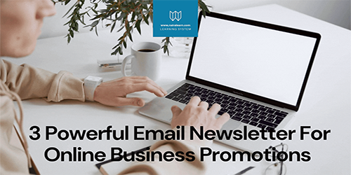 3 Powerful Email Newsletters For Online Business Promotions