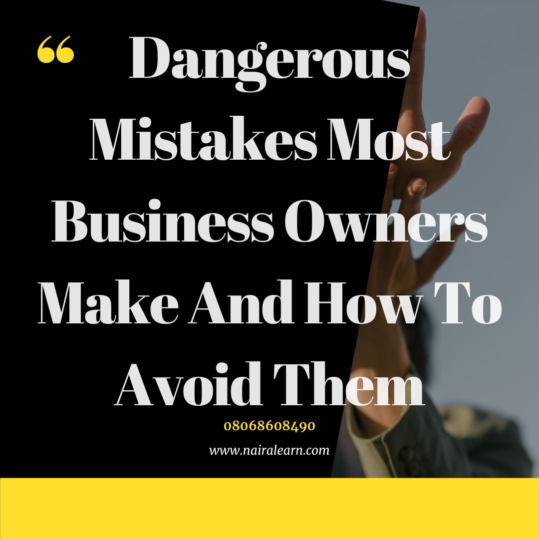 Dangerous Mistakes Most Business Owners Make And How To Avoid Them