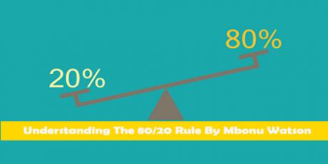 Understanding The 8020 Rule By Mbonu Watson