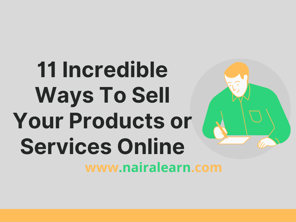 11 Incredible Ways To Sell Your Products or Services Online, nairalearn