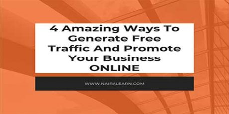 4 Amazing Ways To Generate Free Traffic And Promote Your Business ONLINE
