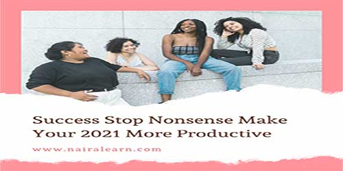 Success-Stop-Nonsense-Make-Your-2021-More-Productive,-nairalearn