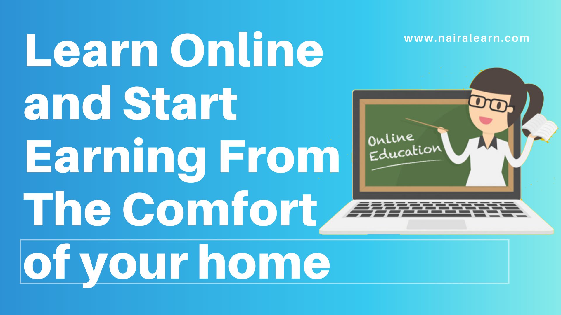 Learn Online and Start Earning From The Comfort of your home