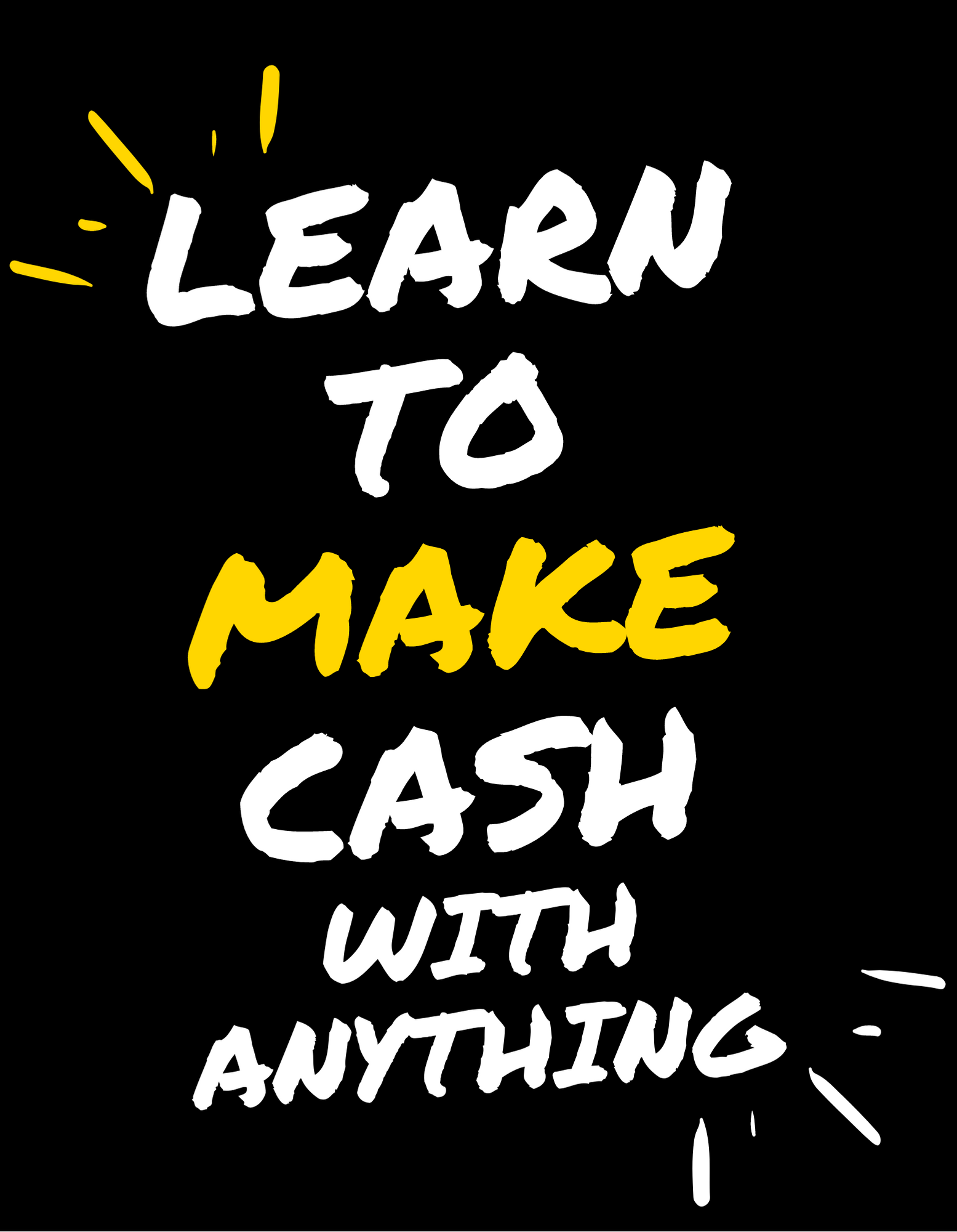 Multiple streams of incomes, Learn to Make cash wITH ANYTHING