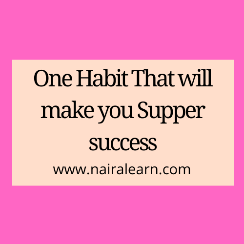 Habit That will make you Supper success