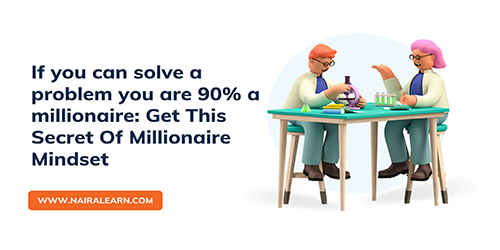 If you can solve a problem you are 90% a millionaire: