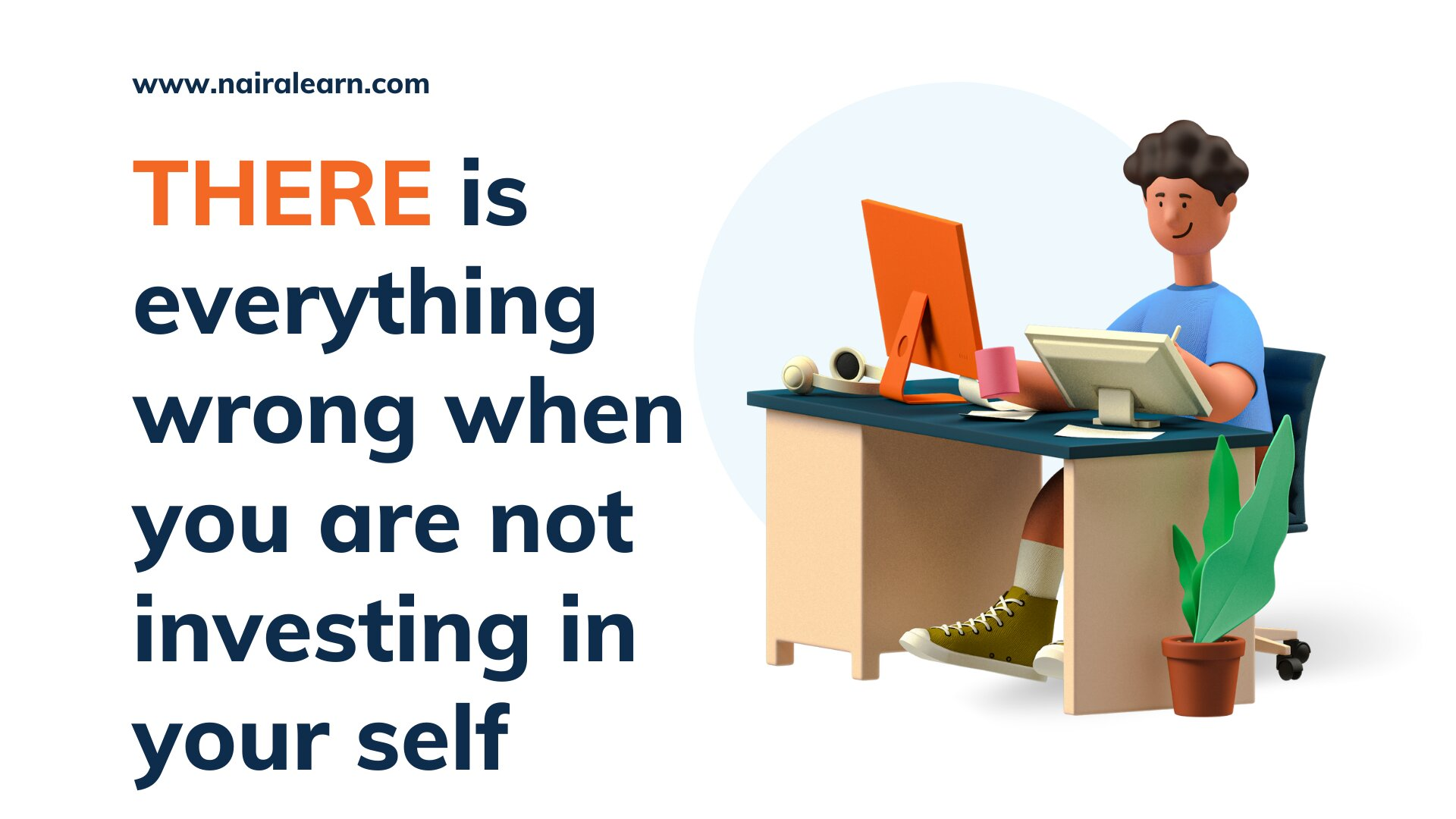 there is everything wrong when you are not investing in your self