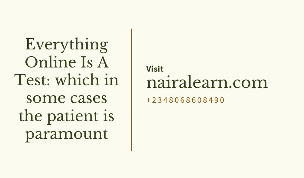 Everything Online Is A Test which in some cases the patient is paramount