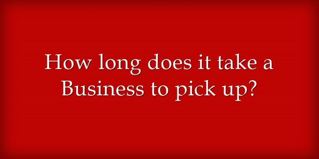 How long does it take a Business to pick up